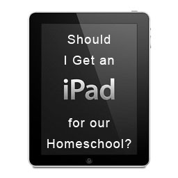 Should I get an iPad for my homeschool?