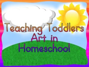 How and Why to teach babies and toddlers Art in Homeschool